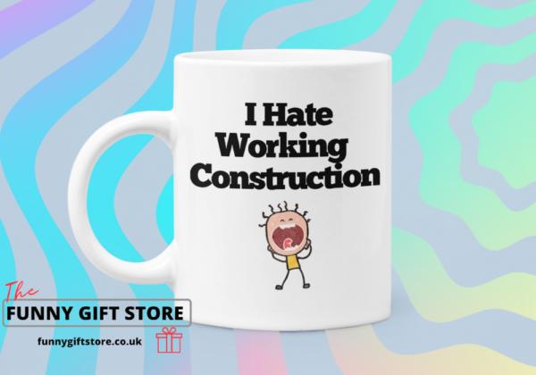 I hate working construction mug